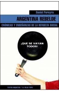 Argentina rebelde. Crónicas y enseñanzas de la revuelta social