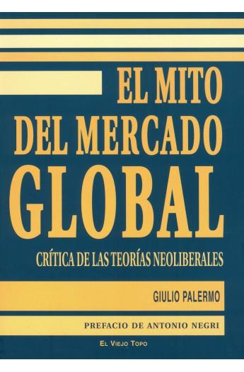 El mito del mercado global. Crítica de las teorías neoliberales