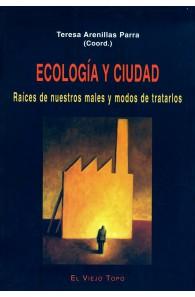 Ecología y ciudad. Raíces de nuestros males y modos de tratarlos