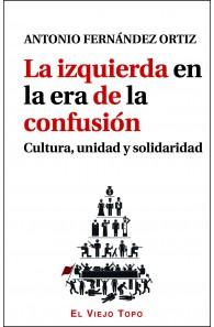 La izquierda en la era de la confusión. Cultura, unidad y solidaridad.