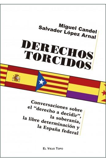 """Derechos Torcidos. Conversación sobre el """"derecho a decidir"""", la soberanía, la libre determinación y la España federal."""