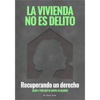 La vivienda no es delito. Recuperando un derecho. Quién y por qué se okupa Madrid.