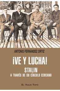 ¡Ve y lucha! Stalin a través de su círculo cercano (Ebook)