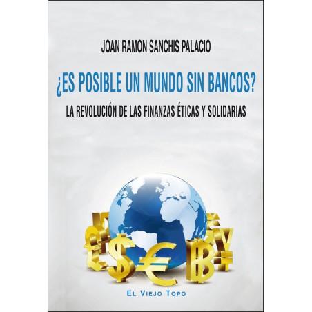 ¿Es posible un mundo sin bancos?. La revolución de las finanzas éticas y solidarias